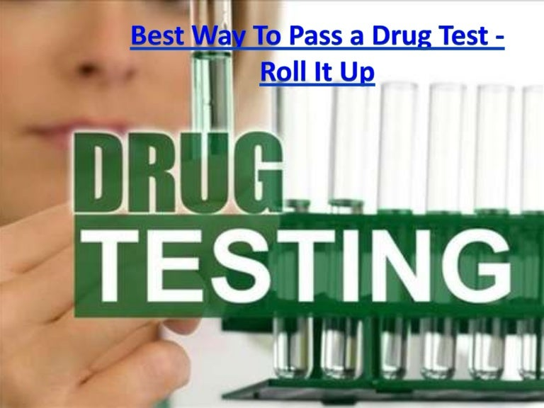 Best way to pass a drug test- roll it up
