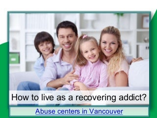 Better substance abuse recovery - abuse centers in vancouver