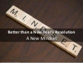 Better than a New Year's Resolution: A New Mindset