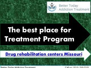Better today addiction treatment - drug rehabilitation centers missouri