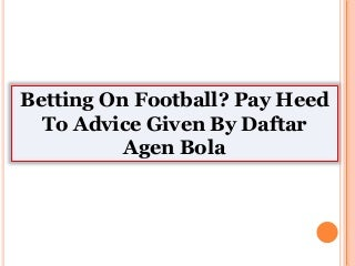 Betting On Football? Pay Heed To Advice Given By Daftar Agen Bola