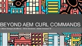 Beyond AEM Curl Commands