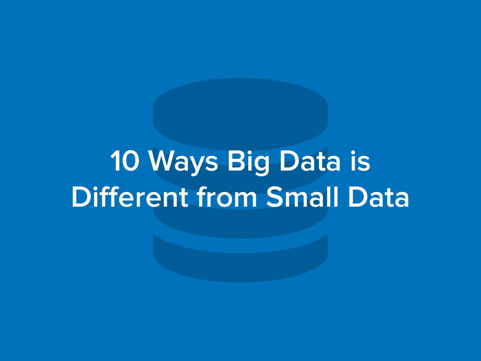 Ten Ways Big Data is Different from Small Data