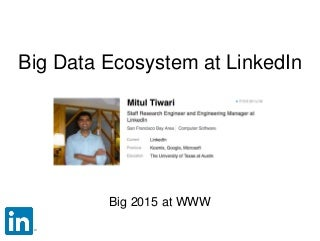 Big Data Ecosystem at LinkedIn. Keynote talk at Big Data Innovators Gathering at WWW 2015
