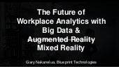 Data Con LA 2018 - The Future of Workplace Insights With Augmented Reality (AR) and Big Data by Gary Nakanuela