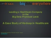 Big Data Everywhere Chicago: Leading a Healthcare Company to the Big Data Promised Land -- A Case Study of Hadoop in Healthcare