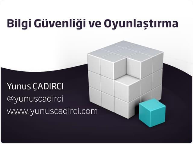 Bilgi güvenliği ve oyunlaştırma(Lite) - Yunus Çadırcı #SiberGuvenlikKonferansi 14.05.14