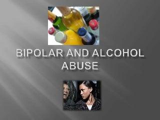 Bipolar And Alcohol Abuse Presentation