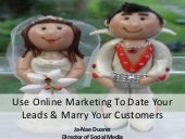 Use Online Marketing to Date Your Leads & Marry Your Customers