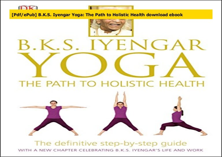 Pdf Epub B K S Iyengar Yoga The Path To Holistic Health Download