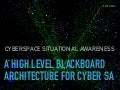 A High Level Blackboard Architecture for Cyber SA