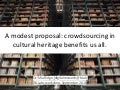 A modest proposal: crowdsourcing in cultural heritage benefits us all.