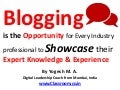 Blogging is the Opportunity for Every Industry professional to Showcase their Expert Knowledge & Experience
