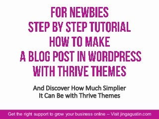 For Newbies Step by Step Tutotial - How to Make a Blog Post in WordPress with Thrive Themes