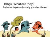 Blogs: What are they (and why should you care!?)