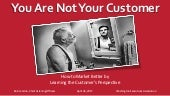"""You are Not Your Customer - How to market better by learning the custmers' perspective."""