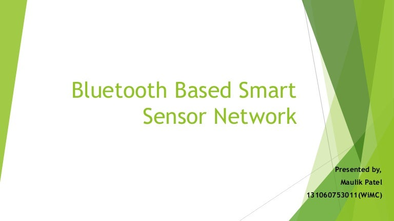 bluetooth based smart sensor network Introduction bluetooth smart sensor network research issues sensor network imlementation communication with smart sensor nodes conclusion references bluetooth is wireless high speed data transfer technology over a short range (10 - 100 meters.