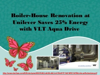 Boiler-House Renovation at Unilever Saves 25% Energy with VLT Aqua Drive