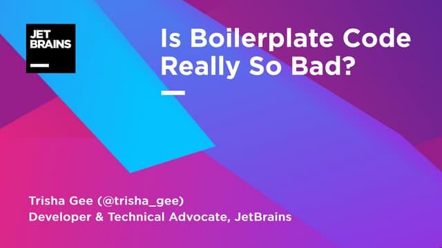 Is Boilerplate Code Really So Bad?
