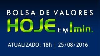 Bolsa de Valores fechou estavel em +0,01% representada pelo Ibovespa 25/08/2016.
