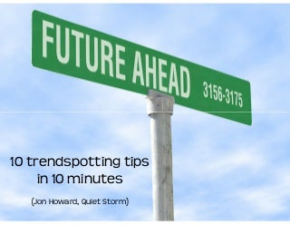 10 trendspotting tips in 10 minutes