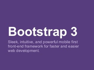 Bootstrap 3 - Sleek, intuitive, and powerful mobile first front-end framework for faster and easier web development. Bootstrap 3.
