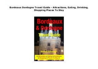 Bordeaux Dordogne Travel Guide - Attractions, Eating, Drinking, Shopping Places To Stay