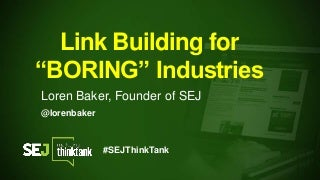 #SEJThinkTank: Link Building for 'Boring' Industries with Loren Baker