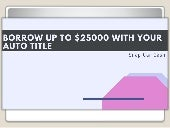 Borrow up to $25000 with yout auto title