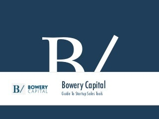 Bowery Capital - Guide To Startup Sales Tools