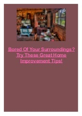 Bored Of Your Surroundings? Try These Great Home Improvement Tips!