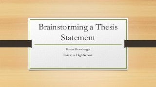 brainstorming thesis statement Brainstorming your thesis statement workshop: easiest way to write a killer thesis statement sometimes analogies help students if they are trying to understand the concept of a thesis statement: thesis statement analogies.