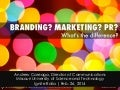 Branding? Marketing? PR? What's the Difference?