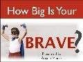 How Big is YOUR Brave?