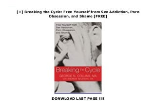 [+] Breaking the Cycle: Free Yourself from Sex Addiction, Porn Obsession, and Shame [FREE]