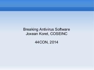 44CON 2014 - Breaking AV Software