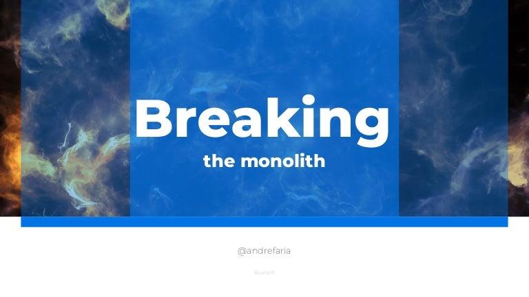 breaking the monolith slideshare