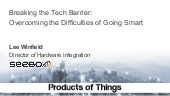 """""""Breaking the tech barrier: difficulties of going smart for non tech teams"""" - Lee Winefield @Products of Things, November 2016"""
