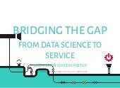 Bridging the gap  from data science to service