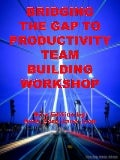 Bridging the Gap to Productivity TEAM BUILDING WORKSHOP by Amb Juan