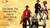 BrightonSEO Keynote: The Good, The Bad and The Ugly of International SEO