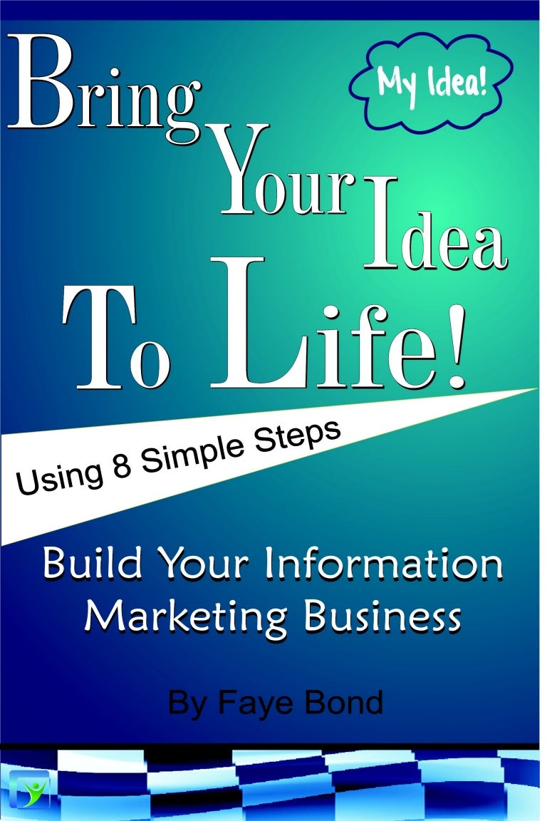Bring Your Idea To Life: 8 Steps To Build Your Information Marketing …