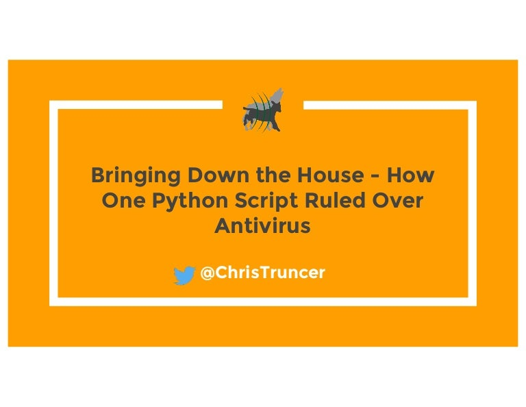 Bringing Down the House - How One Python Script Ruled Over AntiVirus
