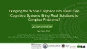 Bringing the Whole Elephant Into View Can Cognitive Systems Bring Real Solutions to Complex Problems - StampedeCon AI Summit 2017