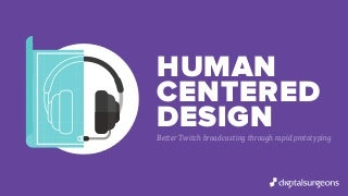 Better Twitch Broadcasting through Rapid Prototyping & Human Centered Design