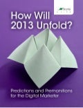 How will 2013 Unfold? Predictions and Premonitions for the Digital Marketer