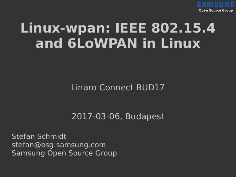 Linux-wpan: IEEE 802 15 4 and 6LoWPAN in the Linux Kernel