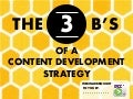 The 3 B's of a Content Development Strategy - Webinar 10.23.14