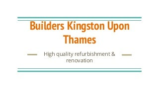 Builders Kingston Upon Thames