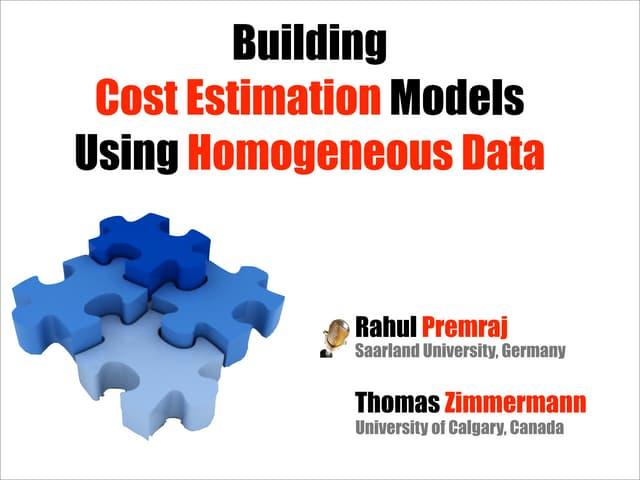 Building Cost Estimation Models using Homogeneous Data